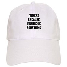 I'm here because broke Baseball Cap