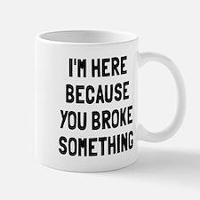 I'm here because broke Mug