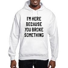 I'm here because broke Hoodie