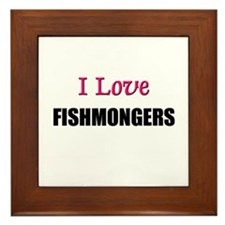 I Love FISHMONGERS Framed Tile