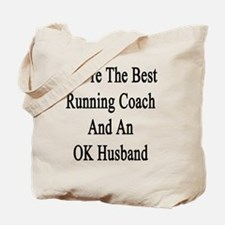 You're The Best Running Coach And An OK H Tote Bag