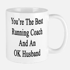 You're The Best Running Coach And An OK Mug