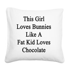 This Girl Loves Bunnies Like  Square Canvas Pillow