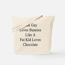 This Guy Loves Bunnies Like A Fat Kid Lov Tote Bag