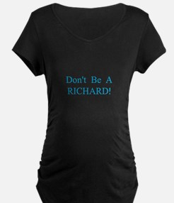 Don't Be A Richard Maternity T-Shirt