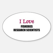 I Love FISHERIES RESEARCH SCIENTISTS Decal
