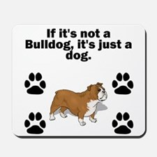 If Its Not A Bulldog Mousepad