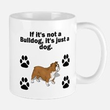 If Its Not A Bulldog Mugs
