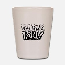 Get Ready To Party Shot Glass