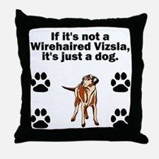 If Its Not A Wirehaired Vizsla Throw Pillow