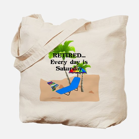 Retired...Every Day is Saturday Tote Bag