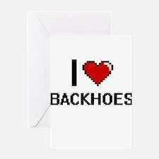I Love Backhoes Digitial Design Greeting Cards