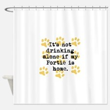If My Portie Is Home Shower Curtain