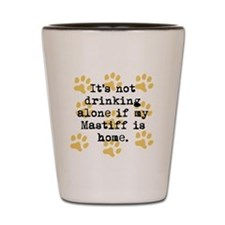 If My Mastiff Is Home Shot Glass