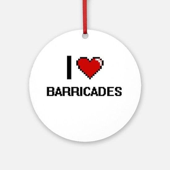 I Love Barricades Digitial Design Ornament (Round)