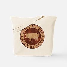 Ain't My Pig Ain't My Farm Tote Bag