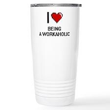 I love Being A Workahol Travel Mug