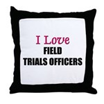 I Love FIELD TRIALS OFFICERS Throw Pillow