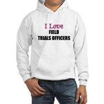 I Love FIELD TRIALS OFFICERS Hooded Sweatshirt