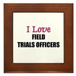 I Love FIELD TRIALS OFFICERS Framed Tile
