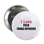 I Love FIELD TRIALS OFFICERS Button