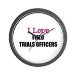 I Love FIELD TRIALS OFFICERS Wall Clock