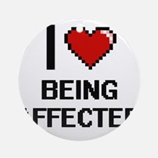 I Love Being Affected Digitial De Ornament (Round)