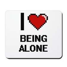 I Love Being Alone Digitial Design Mousepad