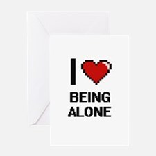 I Love Being Alone Digitial Design Greeting Cards