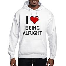 I Love Being Alright Digitial De Hoodie