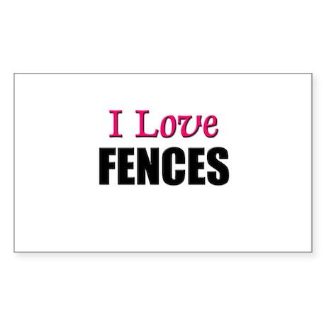 I Love FENCES Rectangle Sticker