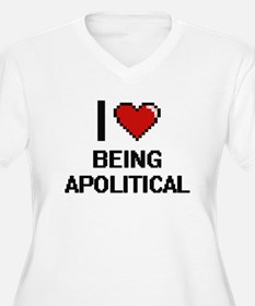 I Love Being Apolitical Digitial Plus Size T-Shirt