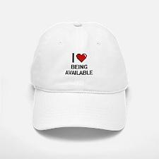 I Love Being Available Digitial Design Baseball Baseball Cap