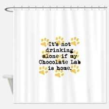 If My Chocolate Lab Is Home Shower Curtain