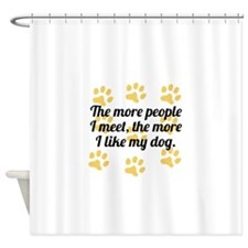 The More I Like My Dog Shower Curtain