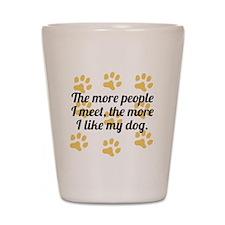 The More I Like My Dog Shot Glass