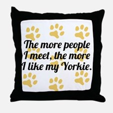 The More I Like My Yorkie Throw Pillow