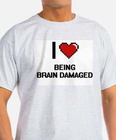I Love Being Brain Damaged Digitial Design T-Shirt