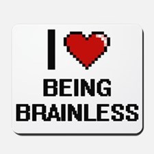 I Love Being Brainless Digitial Design Mousepad