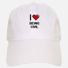 I love Being Civil Digitial Design Baseball Baseball Cap