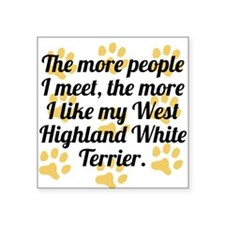 The More I Like My West Highland White Terrier Sti