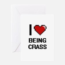 I love Being Crass Digitial Design Greeting Cards