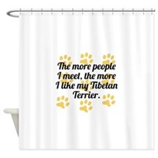 The More I Like My Tibetan Terrier Shower Curtain