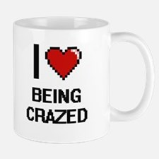 I love Being Crazed Digitial Design Mugs