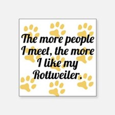 The More I Like My Rottweiler Sticker
