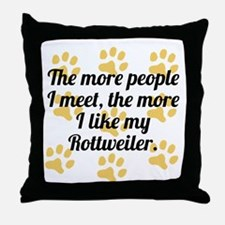 The More I Like My Rottweiler Throw Pillow