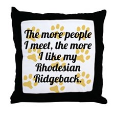 The More I Like My Rhodesian Ridgeback Throw Pillo
