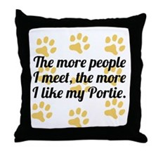 The More I Like My Portie Throw Pillow