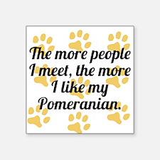 The More I Like My Pomeranian Sticker