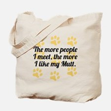 The More I Like My Mutt Tote Bag